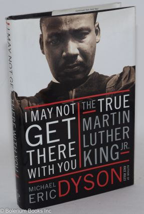 I may not get there with you; the true Martin Luther King, Jr. Michael Eric Dyson
