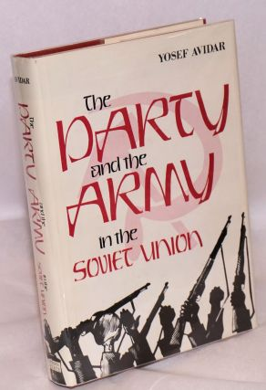 The party and the army in the Soviet Union. Yosef Avidar