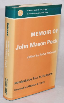 Memoir of John Mason Peck forty years of pioneer life. Paul M Babcock, ed