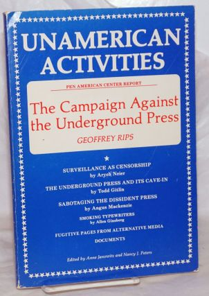 Unamerican activities: campaign against the underground press. Geoffrey Rips, Todd Gitlin Aryeh...