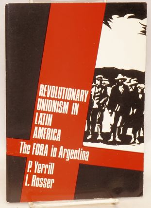 Revolutionary unionism in Latin America; the FORA in Argentina. P. L. Rosser Yerrill, and
