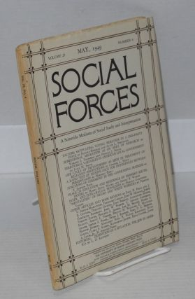 Social forces; volume 27, number 4, May, 1949 A Scientific Medium of Social Study and Interpretation