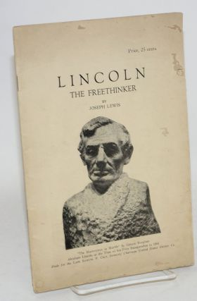 Lincoln the freethinker. Joseph Lewis