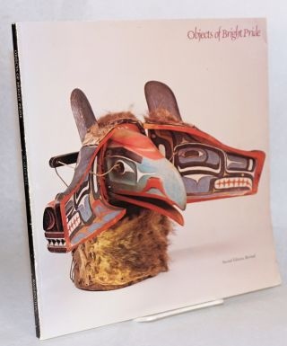 Objects of bright pride; northwest coast Indian art from the American museum of natural history....