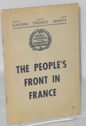 The people's front in France speeches by Marcel Cachin, Maurice Thorez, Andre Marty. Comintern
