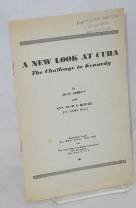 A new look at Cuba: the challenge to Kennedy. Jesse Gordon, U. S. Army Gen. Hugh B. Hester