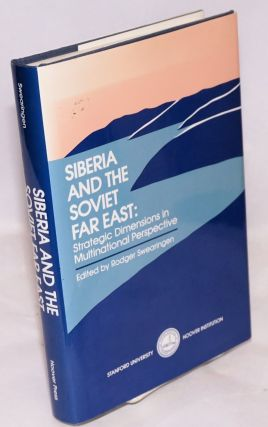Siberia and the Soviet far east; strategic dimensions in multinational perspective. Rodger...
