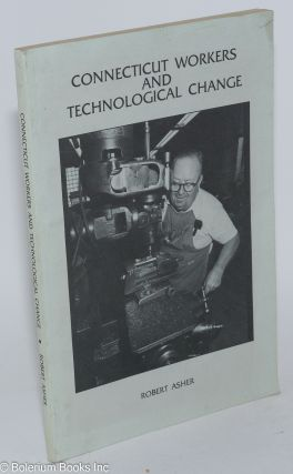 Connecticut workers and technological change. Robert Asher