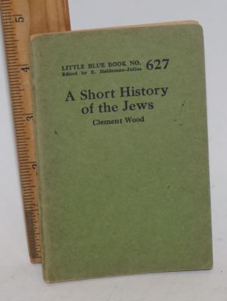 A short history of the jews. Clement Wood