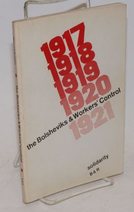 The Bolsheviks & workers' control,; 1917 to 1921; the state and counter-revolution. Maurice Brinton