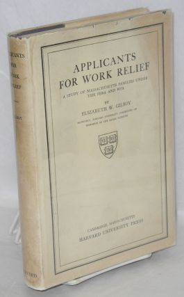 Applicants for work relief; a study of Massachusetts families under the FERA and WPA. Elizabeth...