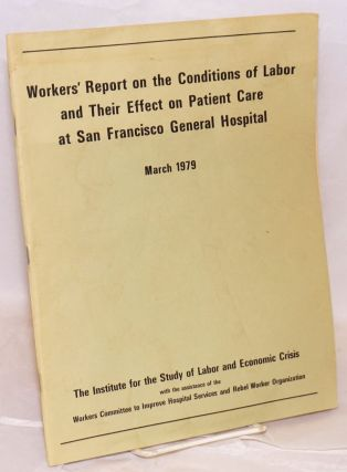 Workers' report on the conditions of labor and their effect on patient care at San Francisco...