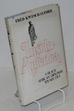 Inside America: a black African diplomat speaks out. Fred Kwesi Hayford