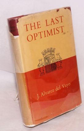The Last Optimist. Julio Alvarez del Vayo