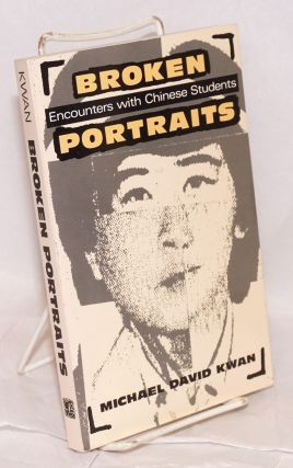 Broken portraits; personal encounters with Chinese students. Michael David Kwan