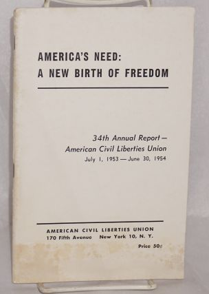 America's need: a new birth of freedom. 34th annual report -- American Civil Liberties Union,...