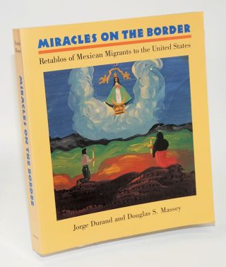 Miracles on the border; retablos of Mexican migrants to the United States, with photographs by...