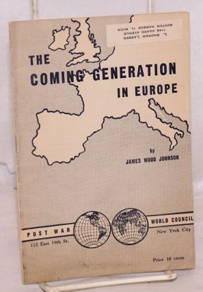 The coming generation in Europe, second printing. James Wood Johnson