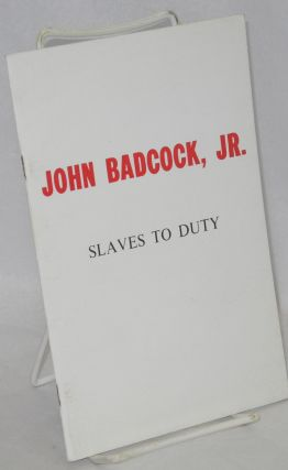 Slaves to Duty. John Badcock, Jr., S E. Parker, a appendix consisting of the essay, John Beverley...