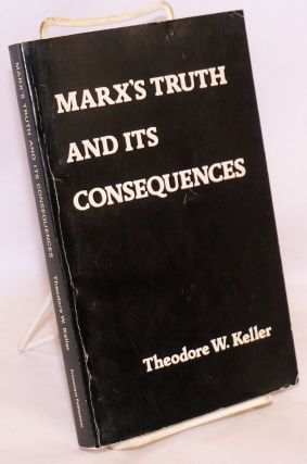 Marx's truth and its consequences. Theodore W. Keller