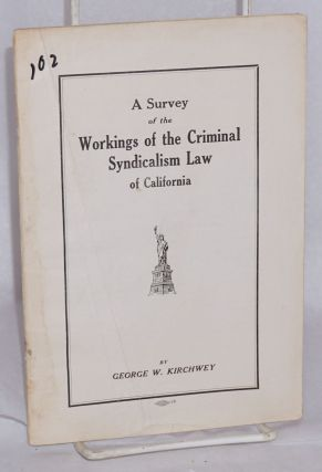 A survey of the workings of the criminal syndicalism law of California. George Washington Kirchwey