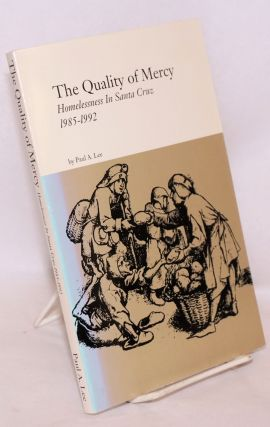 The quality of mercy homelessness in Santa Cruz 1985-1992. Paul A. Lee