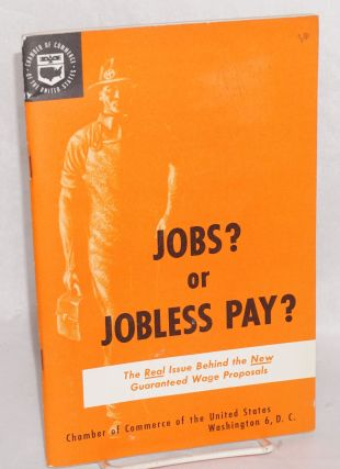 Jobs? or jobless pay? The real issue behind the new guaranteed wage proposals. Chamber of...