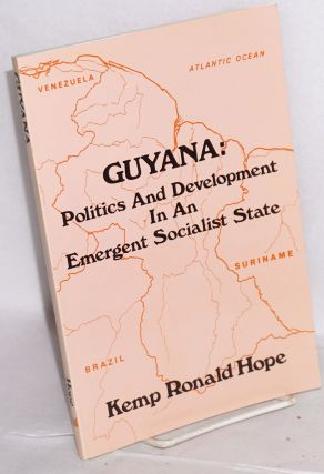 Guyana: politics and development in an emergent socialist state. Kemp Ronald Hope.