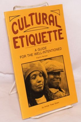Cultural Etiquette: a guide for the well-intentioned, slightly revised. Amoja Three Rivers