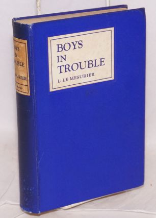 Boys in trouble a sutdy of adolescent crime and its treatment. L. Le Mesurier