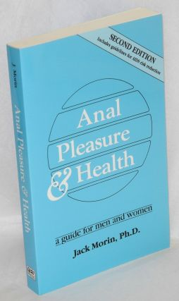 Anal Pleasure & Health: a guide for men and women; second revised edition. Jack Morin, Jen-Ann...
