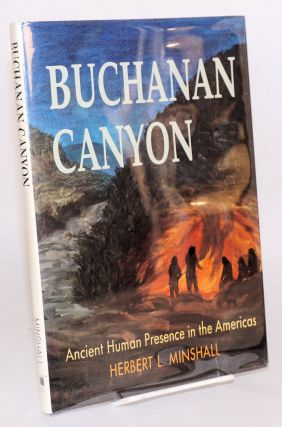 Buchanan canyon ancient human presence in the Americas. Herbert L. Minshall