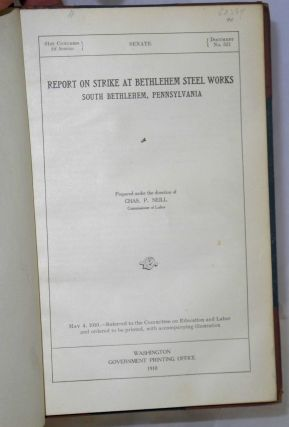 Report on strike at Bethlehem steel works, South Bethlehem, Pennsylvania. Prepared under the direction of Charles P. Neill, Commissioner of Labor.