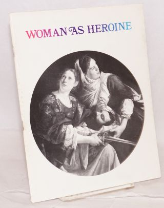 Woman as heroine Worcester art museum September 15 through October 22, 1972