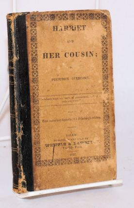 Harriet and her cousin; or, prejudice overcome* first American edition from the 4th Edinburgh...