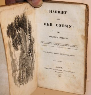 Harriet and her cousin; or, prejudice overcome* first American edition from the 4th Edinburgh edition