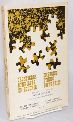 Emerging ethnic boundaries / Frontieres ethniques en devenir. Danielle Juteau Lee, avec le...