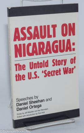 Assault on Nicaragua: the untold story of the U.S. 'secret war.' Speeches by Daniel Sheehan and...