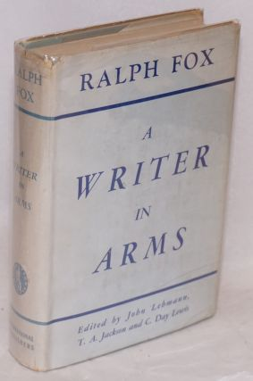 Ralph Fox; a writer in arms. John Lehmann, T. A. Jackson, C. Day Lewis, Sidney Webb Harry...