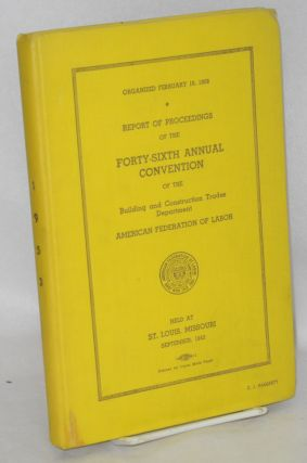 Report of proceedings of the forty-sixth annual convention of the Building and Construction...
