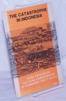 The catastrophe in Indonesia; three articles on the fatal consequences of Communist Party policy....