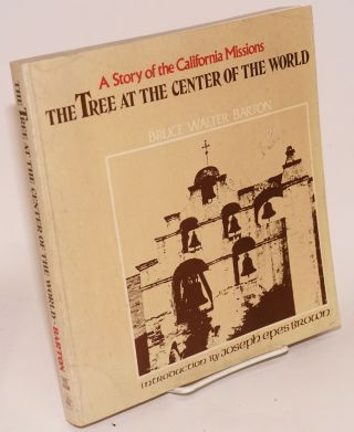 The Tree at the Center of the World; story of the California missions, design and photography by...