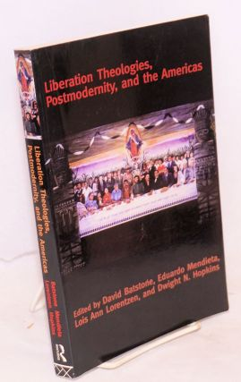 Liberation theologies, postmodernity, and the Americas. David Batstone, Dwight N. Hopkins, Lois...