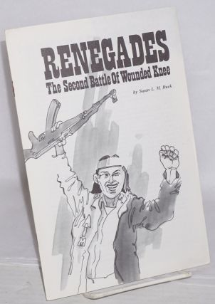 Renegades: the second battle of Wounded Knee. Susan L. M. Huck