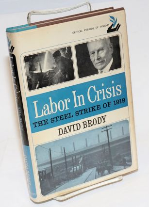Labor in crisis; the steel strike of 1919. David Brody