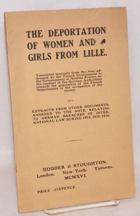 The deportation of women and girls from Lille; translated textually from the note addressed by...