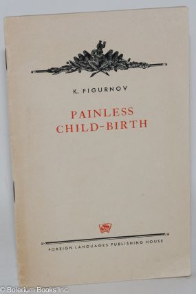 Painless child-birth (latest achievements of Soviet medicine in obstetric analgesia and...