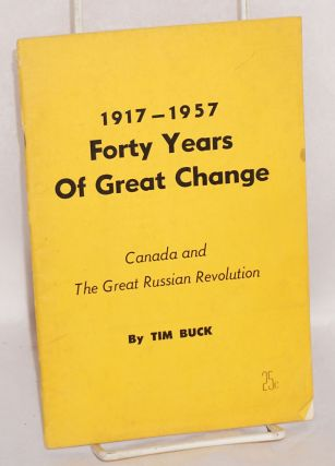1917-1957, forty years of great change. Canada and the great Russian Revolution. Tim Buck