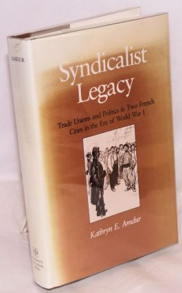 Syndicalist legacy; trade unions and politics in two French cities in the era of World War I....