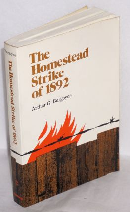The Homestead strike of 1892. With an afterword by David P. Demarest, Jr. Arthur G. Burgoyne